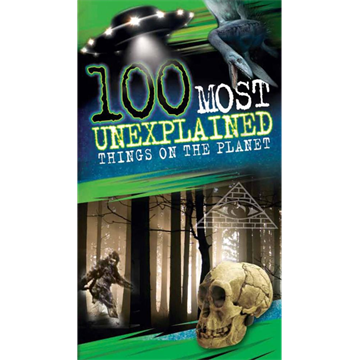 100 Most Unexplained Things on the Planet by Scholastic